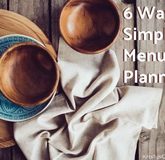 6 Ways to Simplify Menu Planning | Kristy's Cottage blog