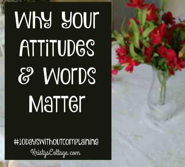 Why Your Attitude and Words Matter #10dayswithoutcomplaining | Ministers Wife Monday @ Kristys Cottage blog