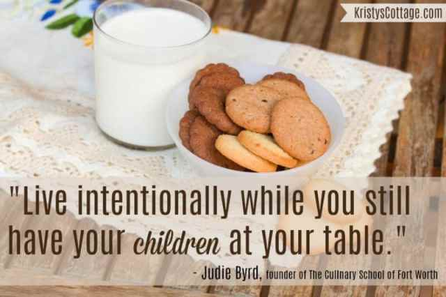 "Live Intentionally While You Still Have Your Children At Your Table."" Judie Byrd, founder of The Culinary School of Fort Worth"