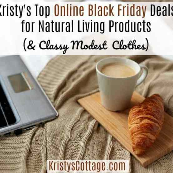 Kristy's Top Online Black Friday Deals for Natural Living Products (and Classy, Modest Clothes) | Kristy's Cottage blog