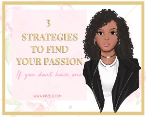 3 Strategies to Find your passion