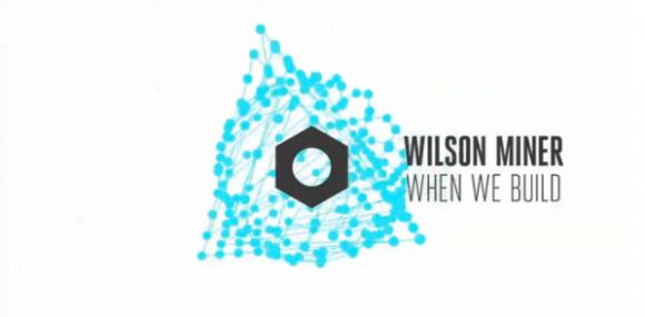 when we build by wilson miner