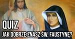 Quiz: Jak dobrze znasz św. Faustynę i przesłanie Miłosierdzia Bożego?