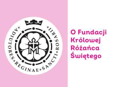 O Fundacji Królowe Różańca Świętego
