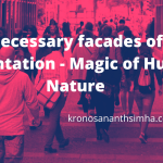 Magic of Human Nature Necessary facades of our Presentation Kronos Ananthsimha