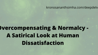 Overcompensating & Normalcy - A Satirical Look at Human Dissatisfaction