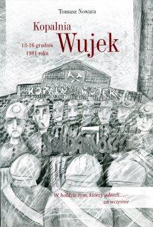 Tomasz Nowara, Kopalnia Wujek 13-16 grudnia 1981, Warszawa 2013 (zob. szerzej http://dzieje.pl/edukacja/historia-pacyfikacji-kopalni-wujek-na-tablet-i-czytnik-ksiazek)