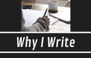 Why I Write (and Why You Should Too)