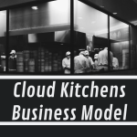 Cloud Kitchens – Business Model of the Future?