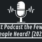 Best Podcast the Fewest People Heard? (2020)
