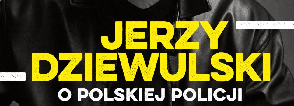 """""""Jerzy Dziewulski o polskiej policji"""" – książka już za miesiąc!"""