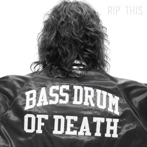 """Bass Drum of Death - """"Rip This"""""""
