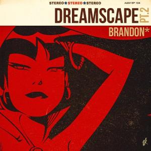 7. Dreamscape Pt. 2 - Brandon*