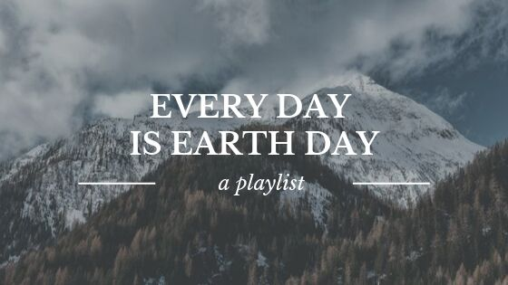 """a mountain background with white texts that says """"every day is earth day; a playlist."""""""