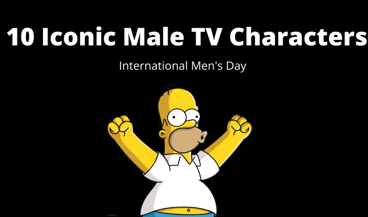 """A black background with white letters reading, """"10 Iconic Male TV Characters,"""" """"International Men's Day"""" with Homer Simpson under the text."""