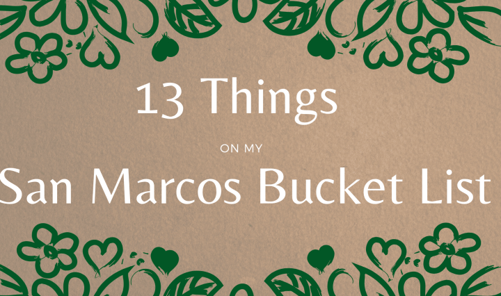 """Text that says """"13 local things on my San Marcos Bucket list"""""""