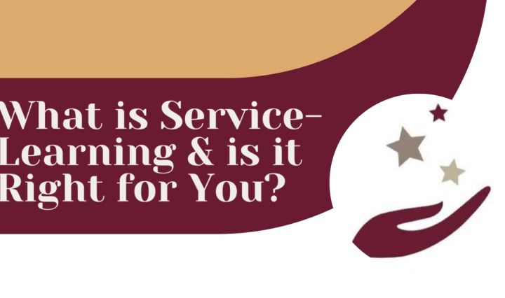 """""""What is service learning and is it right for you?"""" On maroon, gold, and white background with service learning logo"""