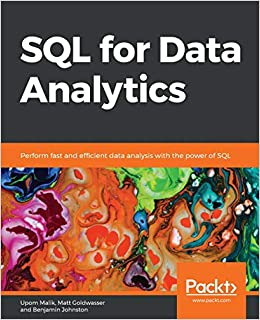 SQL for Data Analytics Perform fast and efficient data analysis with the power of SQL Malik, Upom, Goldwasser, Matt, Johnston, Benjamin 9781789807356
