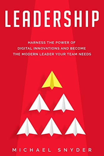 Leadership Today Harness the Power of Digital Innovations and Become the Modern Leader Your Team Needs  Snyder, Michael Kindle Store