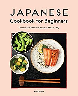 Japanese Cook for Beginners Classic and Modern Recipes Made Easy - Kindle edition by Oda, Azusa. Cook, Food & Wine Kindle  @ .