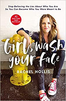 Girl, Wash Your Face Stop Believing the Lies About Who You Are So You Can Become Who You Were Meant to Be Hollis, Rachel 9781400201655