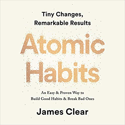 Atomic Habits Tiny Changes, Remarkable Results James Clear