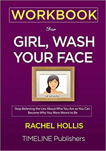 WORKBOOK For Girl, Wash Your Face Stop Believing the Lies About Who You Are so You Can Become Who You Were Meant to Be Rachel Hollis Publishers, TIMELINE 9781951161040