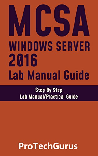 Installing and Configuring Windows Server 2016 Hands-on Lab Manual Guide Step By Step Lab Guide  ProTechGurus Kindle Store