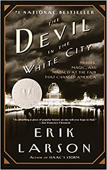 The Devil in the White City Murder, Magic, and Madness at the Fair That Changed America Erik Larson 0884510967318