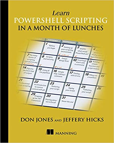 Learn PowerShell Scripting in a Month of Lunches Don Jones, Jeffery Hicks 9781617295096