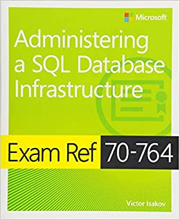 Exam Ref 70-764 Administering a SQL Database Infrastructure Isakov, Victor 9781509303830