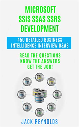 Microsoft SSIS SSAS SSRS Development - 450 Detailed Business Intelligence Q&As Read the Questions. Know the Answers. Get the Job.  Reynolds, Jack Kindle Store