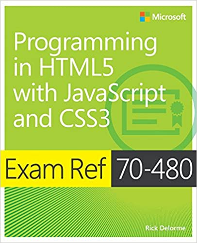 Exam Ref 70-480 Programming in HTML5 with JavaScript and CSS3 (MCSD) Delorme, Rick 8601404279430