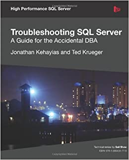 Troubleshooting SQL Server - A Guide for the Accidental DBA Kehayias, Jonathan, Krueger, Ted 9781906434786