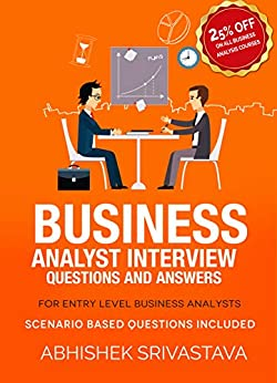 Business Analyst Interview Questions and Answers with Scenario based questions 2, Srivastava, Abhishek