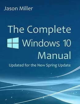 The Complete Windows 10 Manual Updated for the new Spring Update  Miller, Jason Kindle Store
