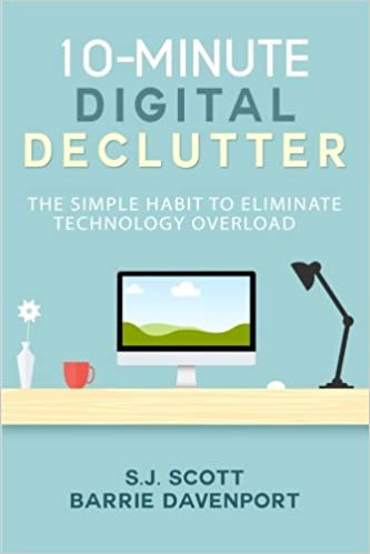 10-Minute Digital Declutter The Simple Habit to Eliminate Technology Overload Scott, S.J., Davenport, Barrie 9781519555656