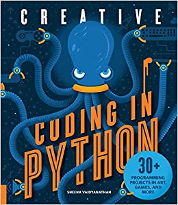 Creative Coding in Python 30+ Programming Projects in Art, Games, and More (9781631595813) Vaidyanathan, Sheena