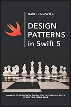 Design Patterns in Swift 5 Learn how to implement the Gang of Four Design Patterns using Swift 5. Improve your coding skills. (Swift Clinic) Nyisztor, Karoly, Nyisztor, Monika 9781091686519