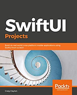 SwiftUI Projects Build six real-world cross-platform mobile applications using SwiftUI from scratch  Clayton, Craig Kindle Store