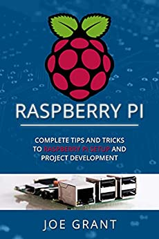 Raspberry Pi Complete Tips and Tricks to Raspberry Pi Setup and Project Development  Grant, Joe Kindle Store