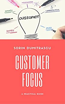 Customer Focus A Practical Guide  Dumitrascu, Sorin Kindle Store