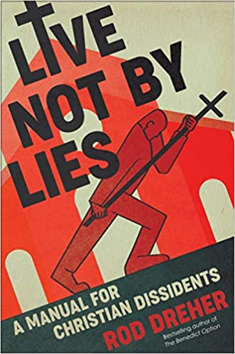 Live Not by Lies A Manual for Christian Dissidents Dreher, Rod 9780593087398