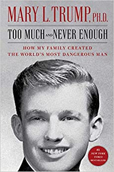 Too Much and Never Enough How My Family Created the World's Most Dangerous Man (9781982141462) Trump Ph.D., Mary L.