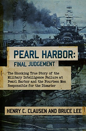 Pearl Harbor Final Judgement The Shocking True Story of the Military Intelligence Failure at Pearl Harbor and the Fourteen Men Responsible for the Disaster  Clausen, Henry C., Lee, Bruce Kindle Store