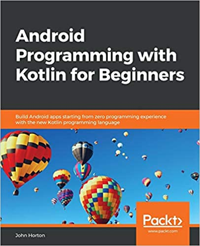 Android Programming with Kotlin for Beginners Build Android apps starting from zero programming experience with the new Kotlin programming language Horton, John 9781789615401