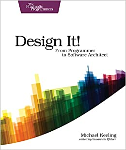 Design It! From Programmer to Software Architect (The Pragmatic Programmers) 1, Keeling, Michael