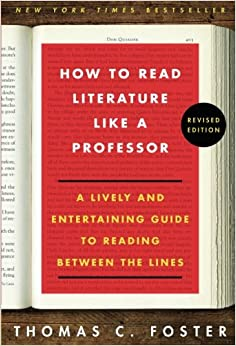 How to Read Literature Like a Professor A Lively and Entertaining Guide to Reading Between the Lines, Revised Edition Foster, Thomas C 9780062301673