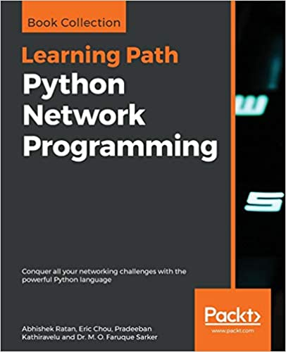 Python Network Programming Conquer all your networking challenges with the powerful Python language Ratan, Abhishek, Chou, Eric, Kathiravelu, Pradeeban, Sarker, Dr. M. O. Faruque 9781788835466