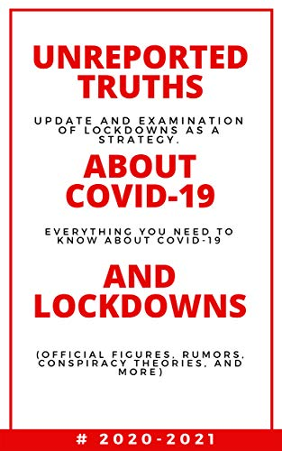 Unreported Truths about COVID-19 and Lockdowns 2020-2021 Update and Examination of Lockdowns as a Strategy. Everything You Need to Know About COVID-19 ... conspiracy theories, and more  1)  Brandson, Alex Kindle Store